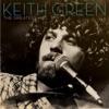 The Greatest Hits by Keith Green album lyrics