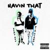 Havin' That (feat. Big Scarr) - Single album lyrics, reviews, download