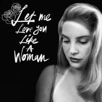 Lana Del Rey - Let Me Love You Like a Woman Lyrics