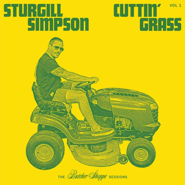 Cuttin' Grass - Vol. 1 (Butcher Shoppe Sessions) by Sturgill Simpson album reviews, ratings, credits