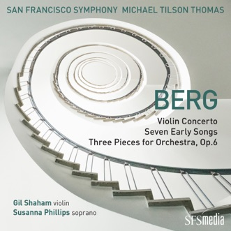 Berg: Violin Concerto, Seven Early Songs & Three Pieces for Orchestra by Michael Tilson Thomas & San Francisco Symphony album reviews, ratings, credits