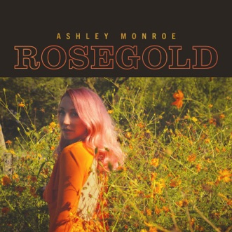 Rosegold by Ashley Monroe album reviews, ratings, credits
