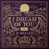 I Dream of You, Vol. 1 by JJ Heller album lyrics