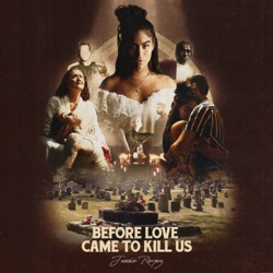 BEFORE LOVE CAME TO KILL US+ by Jessie Reyez album comments, play