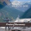 Majestic God by Praise and Harmony album lyrics
