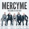 Welcome to the New (Deluxe Version) by MercyMe album lyrics