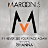 If I Never See Your Face Again (feat. Rihanna) - Single album lyrics, reviews, download