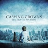 Until the Whole World Hears by Casting Crowns album lyrics