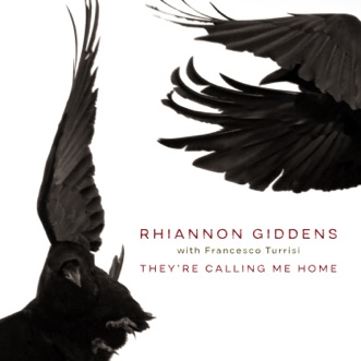 They're Calling Me Home (with Francesco Turrisi) by Rhiannon Giddens album reviews, ratings, credits