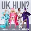 UK Hun? (United Kingdolls Version) by The Cast of RuPaul's Drag Race UK, Season 2 song lyrics