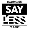 Say Less (feat. G-Eazy) - Single album lyrics, reviews, download