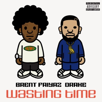 Wasting Time (feat. Drake) - Single by Brent Faiyaz album reviews, ratings, credits