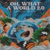 Oh, What a World 2.0 (Earth Day Edition) - Single album lyrics, reviews, download