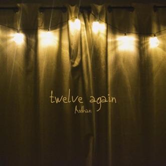 Twelve Again by Aodhan song lyrics, reviews, ratings, credits