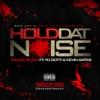 Hold Dat Noise (feat. Yo Gotti & Kevin Gates) [G Mix] - Single album lyrics, reviews, download