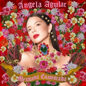 Mexicana Enamorada by Ángela Aguilar album reviews, ratings, credits