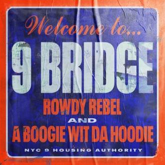 9 Bridge - Single by Rowdy Rebel & A Boogie wit da Hoodie album reviews, ratings, credits