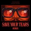 Save Your Tears (Remix) - Single album lyrics, reviews, download