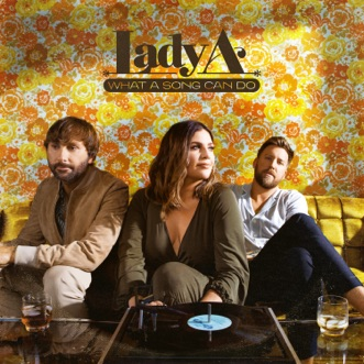What A Song Can Do (Video Deluxe) by Lady A album reviews, ratings, credits