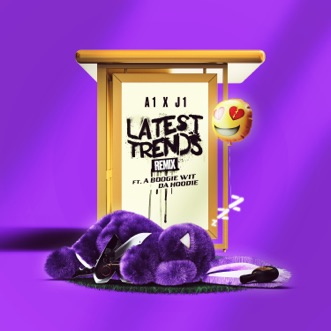 Latest Trends (feat. A Boogie wit da Hoodie) (Remix) - Single by A1 x J1 album reviews, ratings, credits