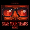 Save Your Tears (Remix) by The Weeknd & Ariana Grande song lyrics, listen, download