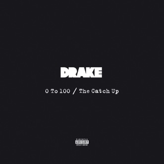 0 To 100 / The Catch Up by Drake song lyrics, reviews, ratings, credits