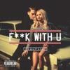 F**k With U (feat. G-Eazy) - Single album lyrics, reviews, download
