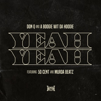 Yeah Yeah (feat. 50 Cent and Murda Beatz) - Single by Don Q & A Boogie wit da Hoodie album reviews, ratings, credits