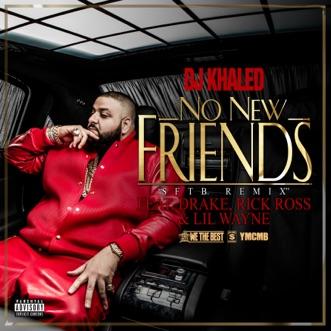 No New Friends (SFTB Remix) [feat. Drake, Rick Ross & Lil Wayne] - Single by DJ Khaled album reviews, ratings, credits