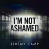 I'm Not Ashamed - Single album lyrics, reviews, download