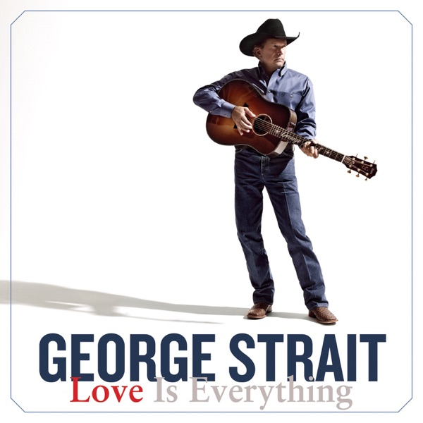Love Is Everything by George Strait album reviews, ratings, credits