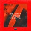 We Ain't Homies (feat. YG) - Single album lyrics, reviews, download