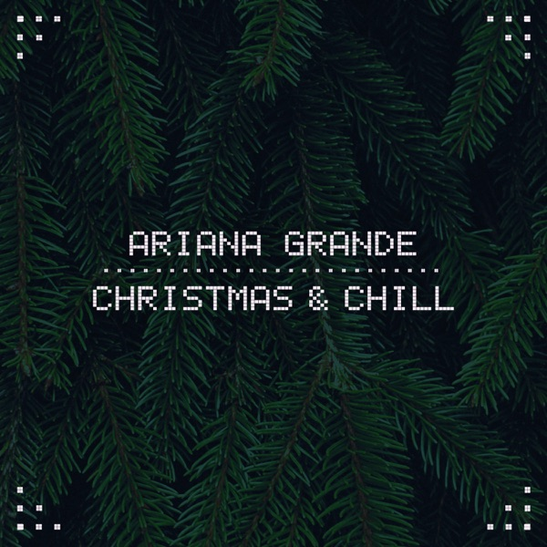 Christmas & Chill - EP by Ariana Grande album reviews, ratings, credits