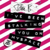 I've Been Stalking You on Myspace (D&B Mixes) - Single album lyrics, reviews, download