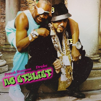 No Stylist (feat. Drake) - Single by French Montana album reviews, ratings, credits