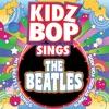 KIDZ BOP Sings the Beatles album lyrics, reviews, download