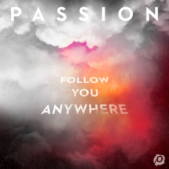 Follow You Anywhere (Live) by Passion album reviews, ratings, credits
