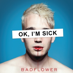OK, I'M SICK by Badflower album songs, credits