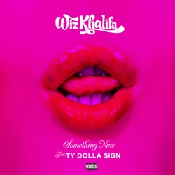 Something New (feat. Ty Dolla $ign) by Wiz Khalifa song lyrics, mp3 download