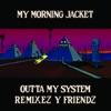 Outta My System: Remixez Y Friendz - EP album lyrics, reviews, download