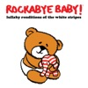 Lullaby Renditions of the White Stripes album lyrics, reviews, download