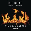 Be Real (feat. DeJ Loaf) [Vice & Justyle Remix] - Single album lyrics, reviews, download