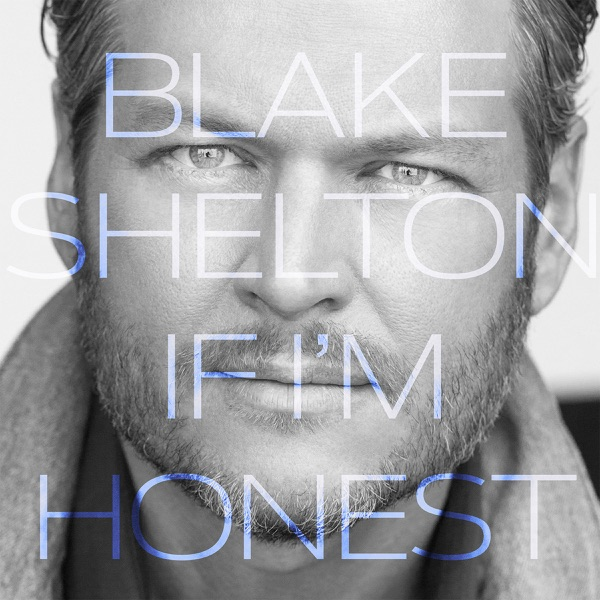 If I'm Honest by Blake Shelton album reviews, ratings, credits