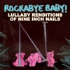 Lullaby Renditions of Nine Inch Nails album lyrics, reviews, download