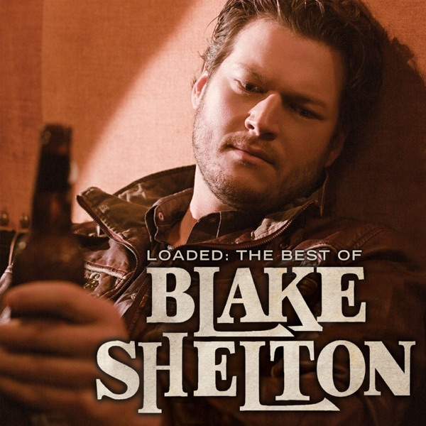 Loaded: The Best of Blake Shelton by Blake Shelton album reviews, ratings, credits