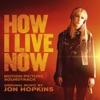 How I Live Now (Original Motion Picture Soundtrack) album lyrics, reviews, download