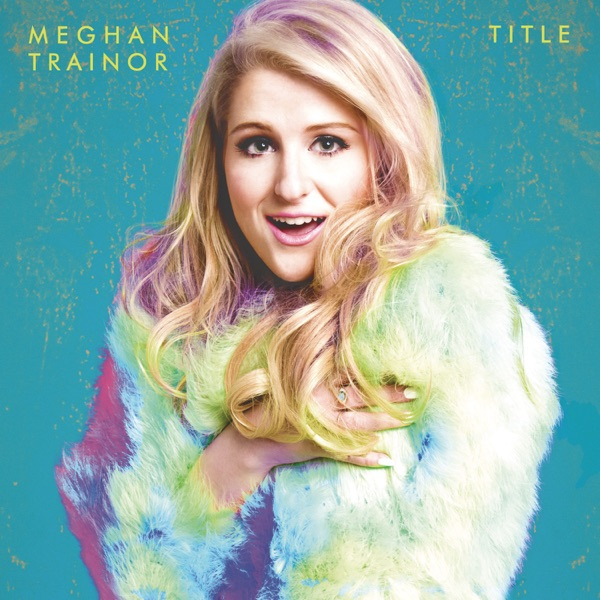 Lips Are Movin by Meghan Trainor song lyrics, reviews, ratings, credits