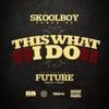 This What I Do (feat. Future) - Single album lyrics, reviews, download
