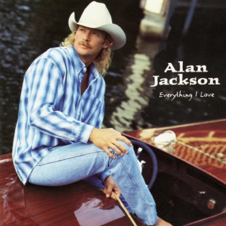 Everything I Love by Alan Jackson album reviews, ratings, credits
