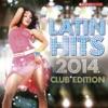Latin Hits 2014 Club Edition by Various Artists album lyrics